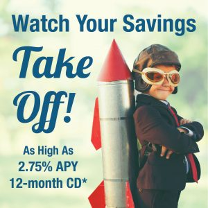 Watch Your Savings Take Off As High As 2.75% 12-month CD